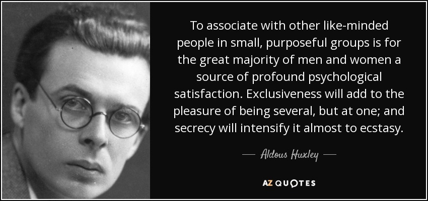 """To associate with other like-minded people in small, purposeful groups is for the great majority of men and women a source of profound psychological satisfaction…"" – Aldous Huxley [850×400]"
