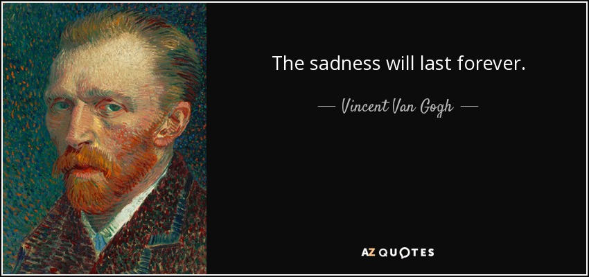 """The sadness will last forever"" – Vincent Van Gogh [850 × 400]"