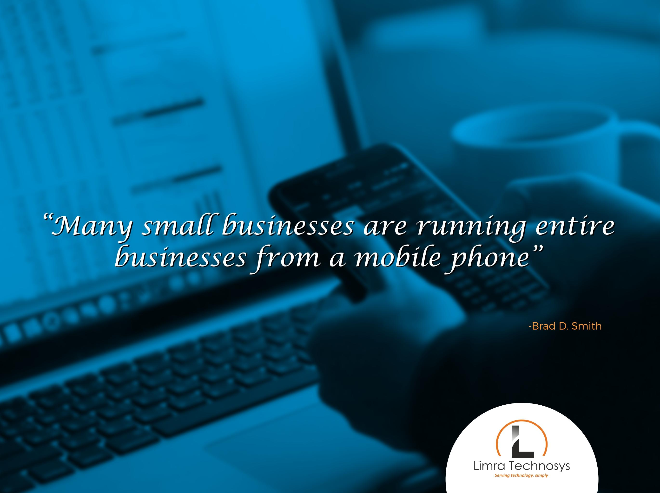 """Many small businesses are running entire businesses from a mobile phone.""- Brad D. Smith [685*512]"