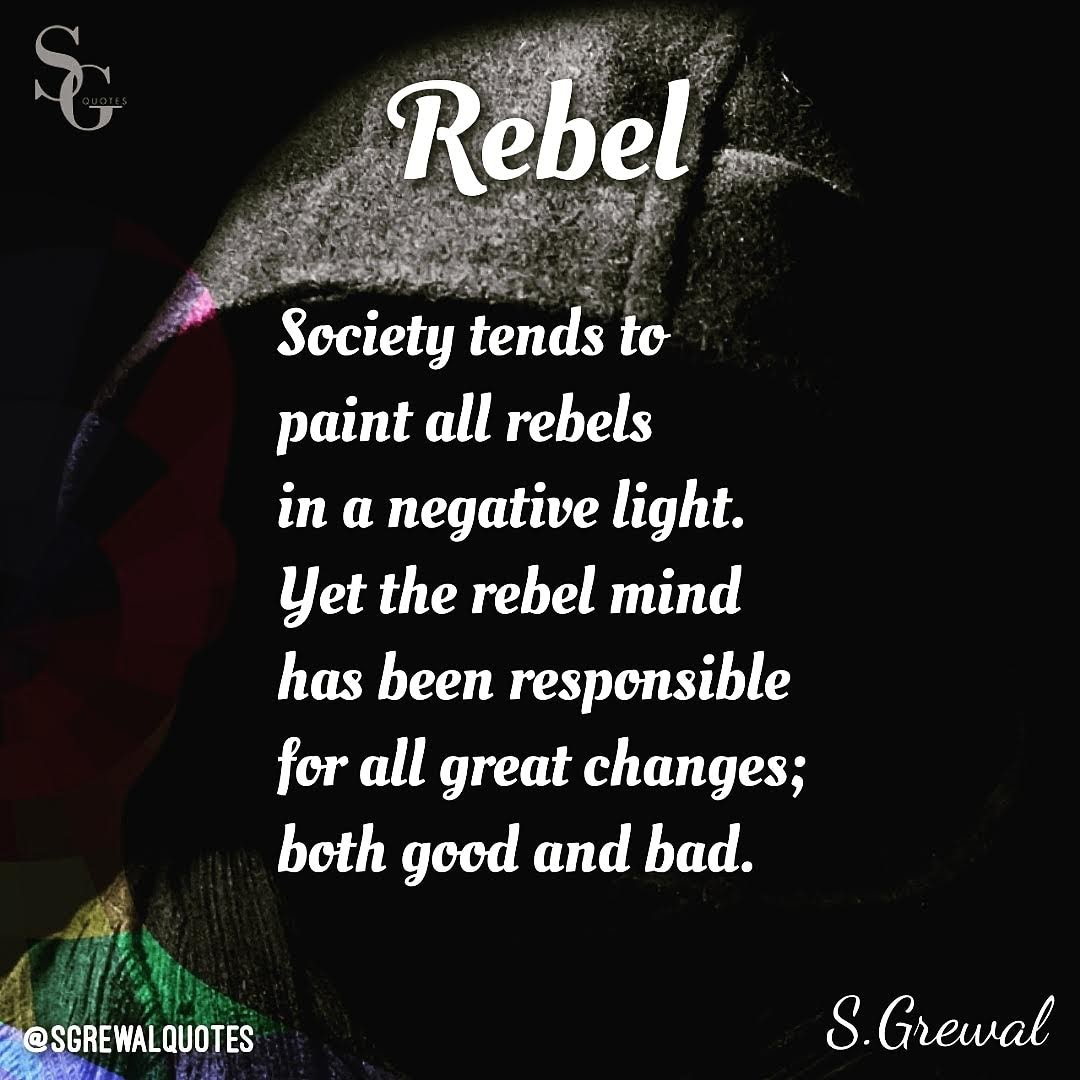 "Rebel: ""Society tends to paint all rebels in a negative light. Yet the rebel mind has been responsible for all great changes; both good and bad."" – S.Grewal [1080×1080] [OC]"