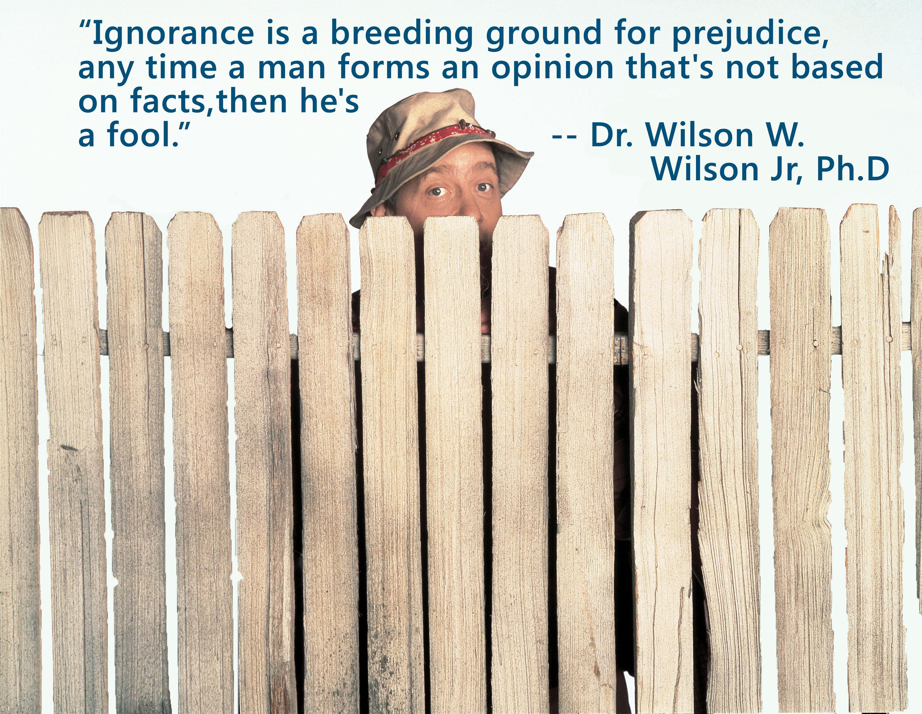 """Ignorance is a breeding ground for prejudice…"" — Dr. Wilson W. Wilson Jr, Ph.D [2474×1914]"