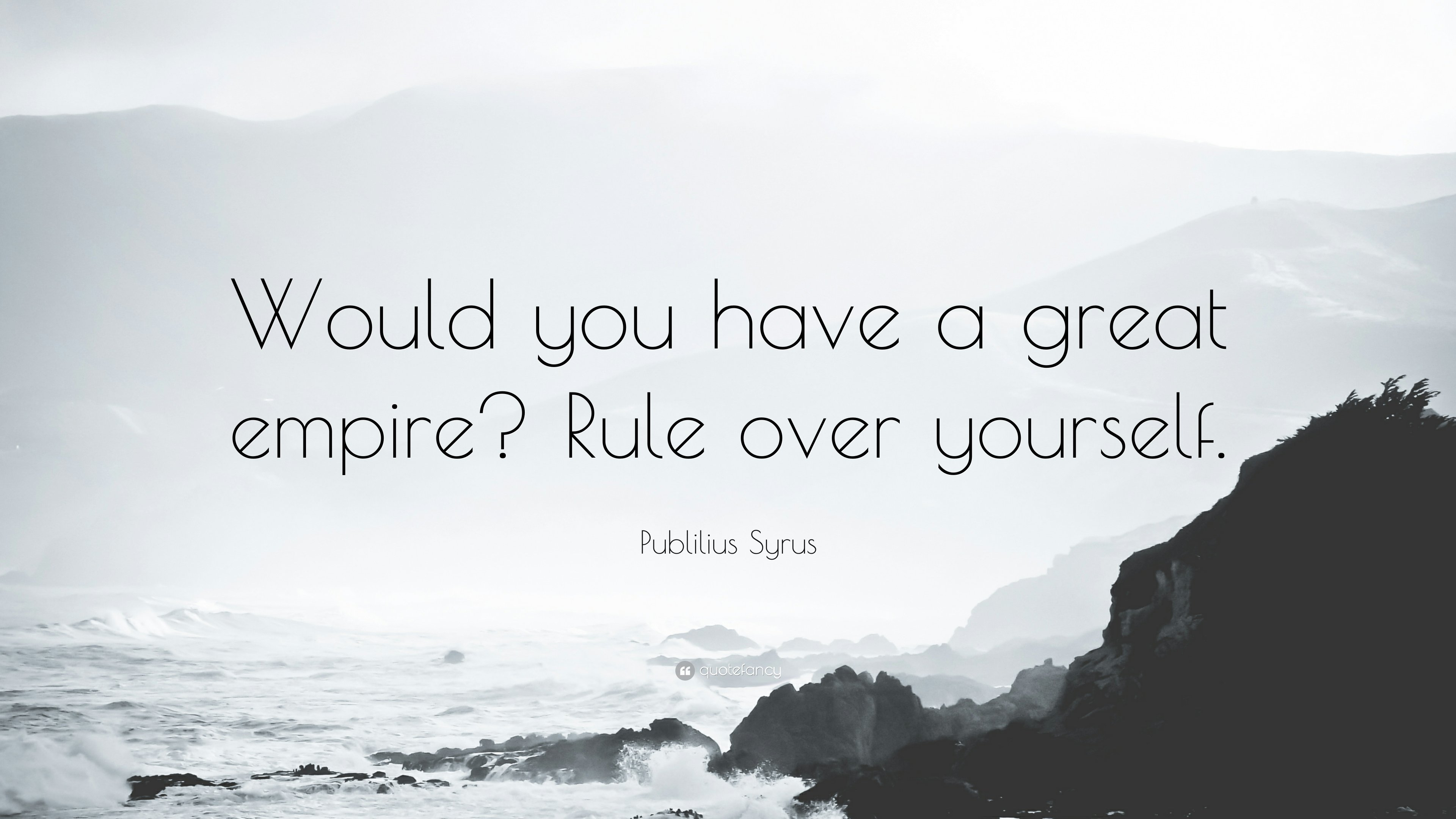 "[Image] ""Would you have a great empire? Rule over yourself."" Publius Syrus"