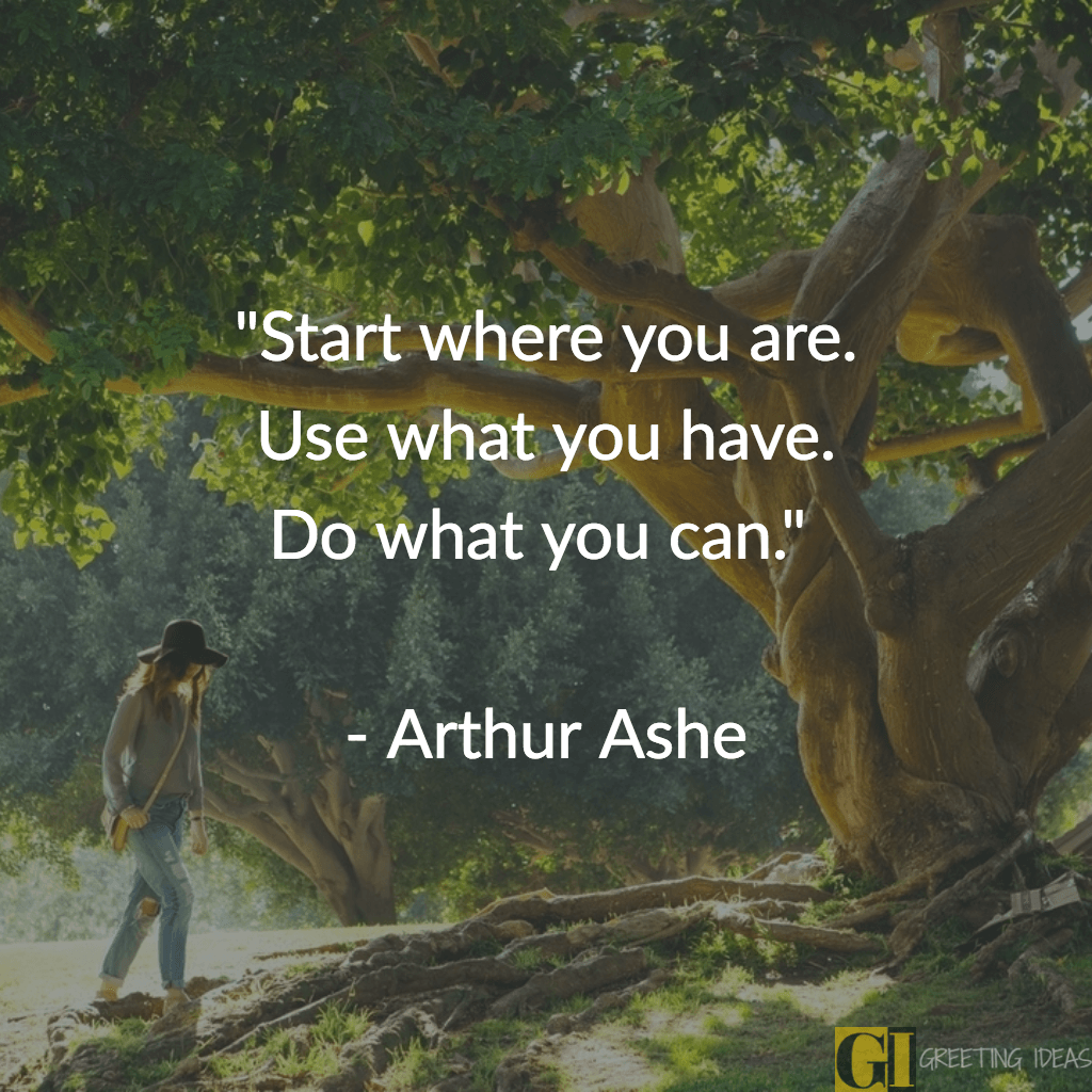 """Start where you are. Use what you have. Do what you can."" – Arthur Ashe [1024×1024]"