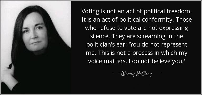 Voting is not an act of political freedom. It is an act of political conformity. Wendy McElroy [850 x 400]