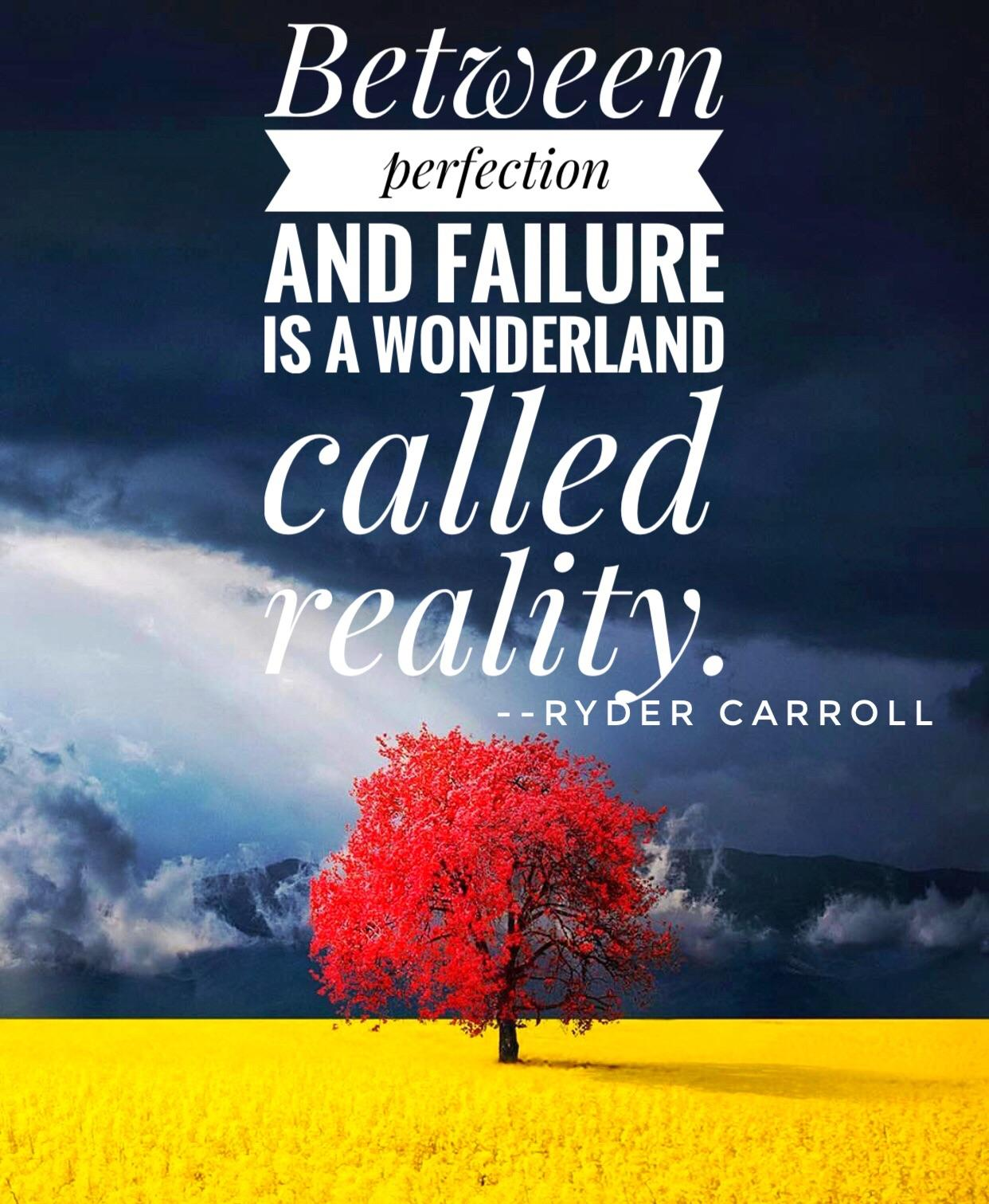 [Image] Between Perfection and Reality is a wonderland called reality.