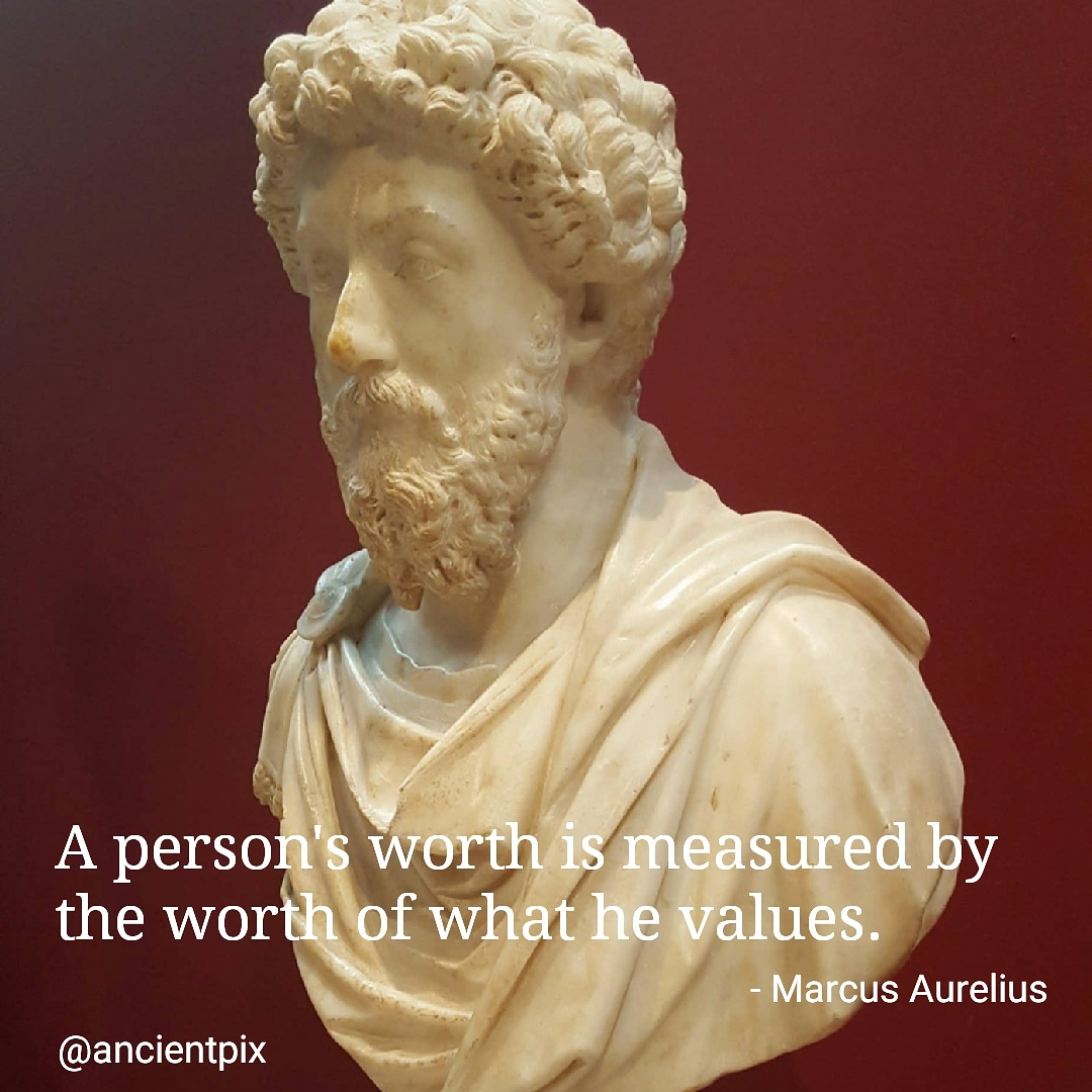 A person's worth is measured by the worth of what he values. – Marcus Aurelius, Roman Emperor. [1200×1200]