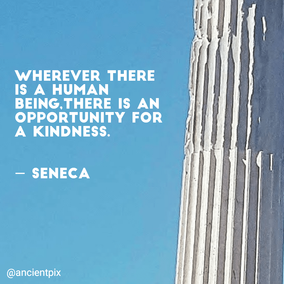 """Wherever there is a human being, there is an opportunity for a kindness."" — Seneca [1080×1080]"