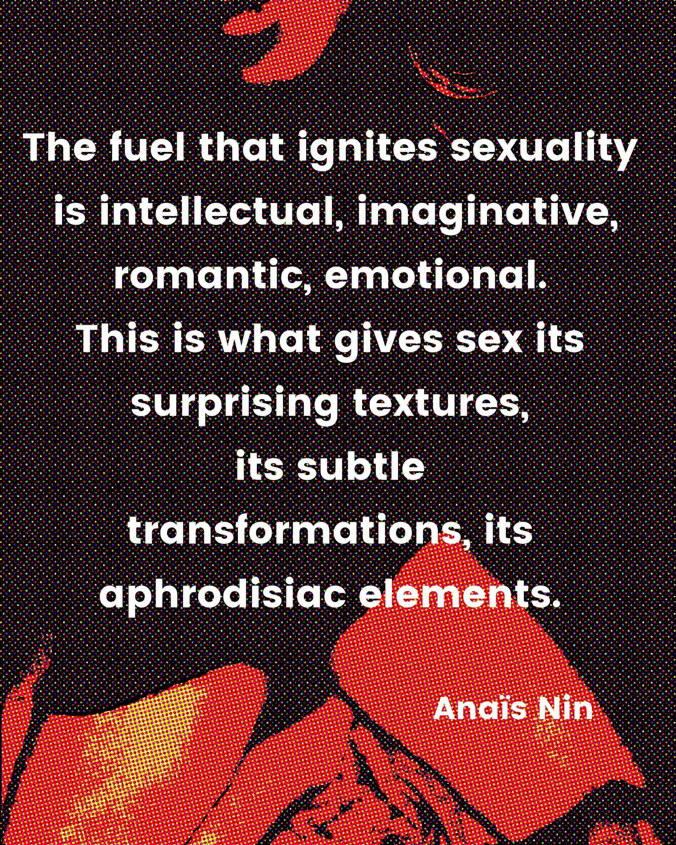 """The fuel that ignites sexuality …"" Anais Nin OC [2332 x 2915]"