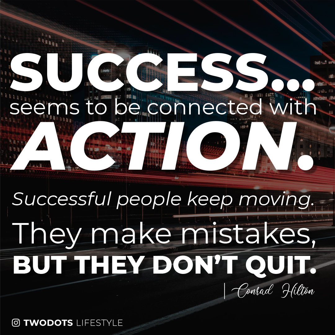 """Success… seems to be connected with action. Successful people keep moving. They make mistakes, but they don't quit."" – Conrad Hilton [1080×1080] [OC]"