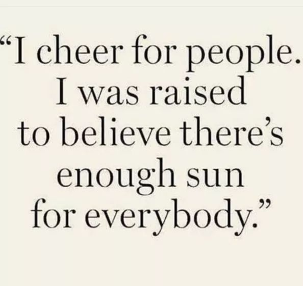 """1 cheer for people. I was raised to believe there's enough sun for everybody."" https://inspirational.ly"