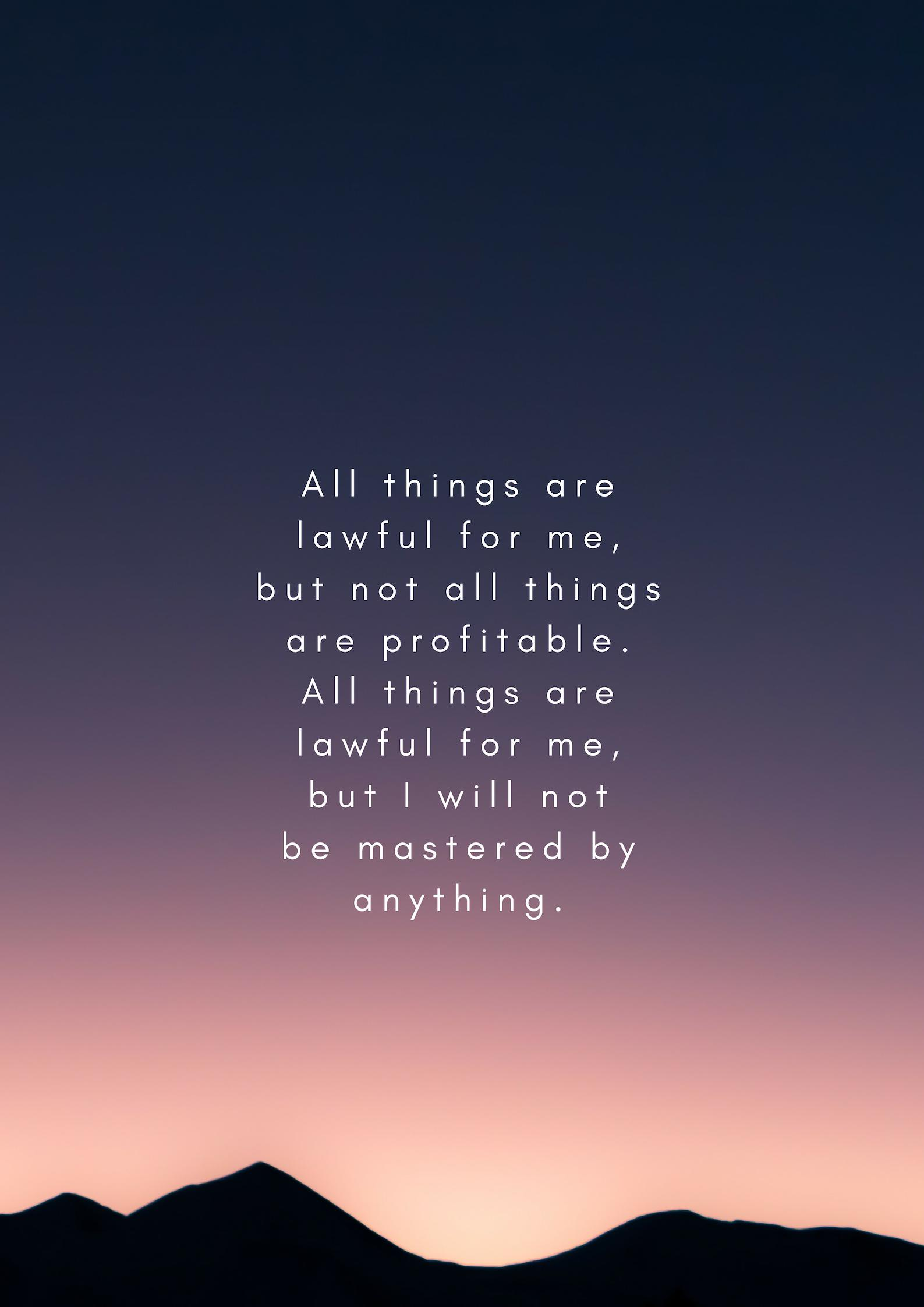 """All things are lawful for me…"" – Paul [1587×2245]"