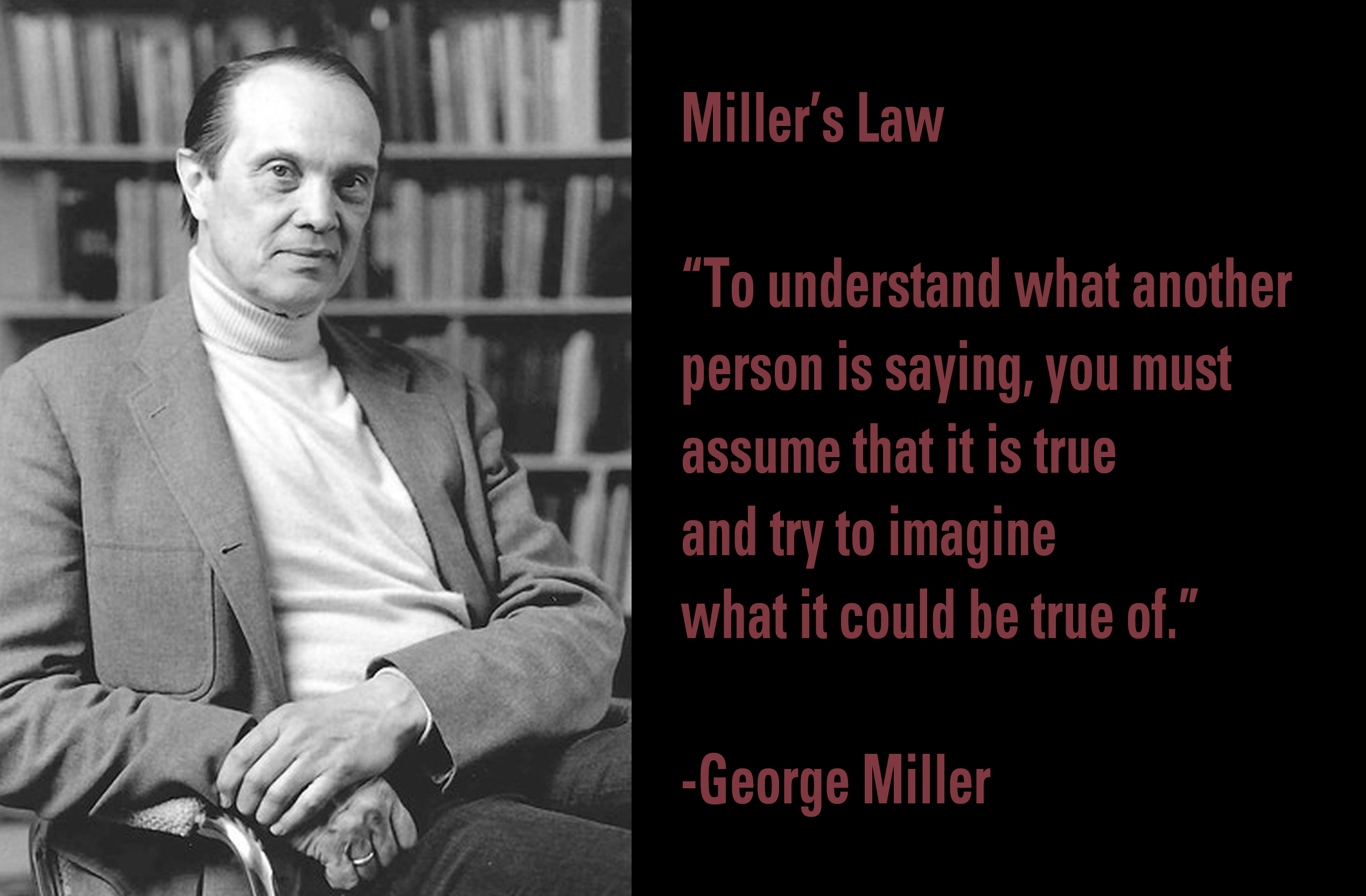"Miller's Law: ""To understand what another person is saying, you must assume that it is true and try to imagine what it could be true of."" – George Miller [OC] [2537×1664]"