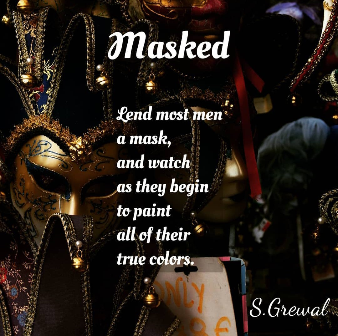 "Masked – ""Lend most men a mask, and watch as they begin to paint all of their true colors."" – S.Grewal [1080×1080] [OC]"