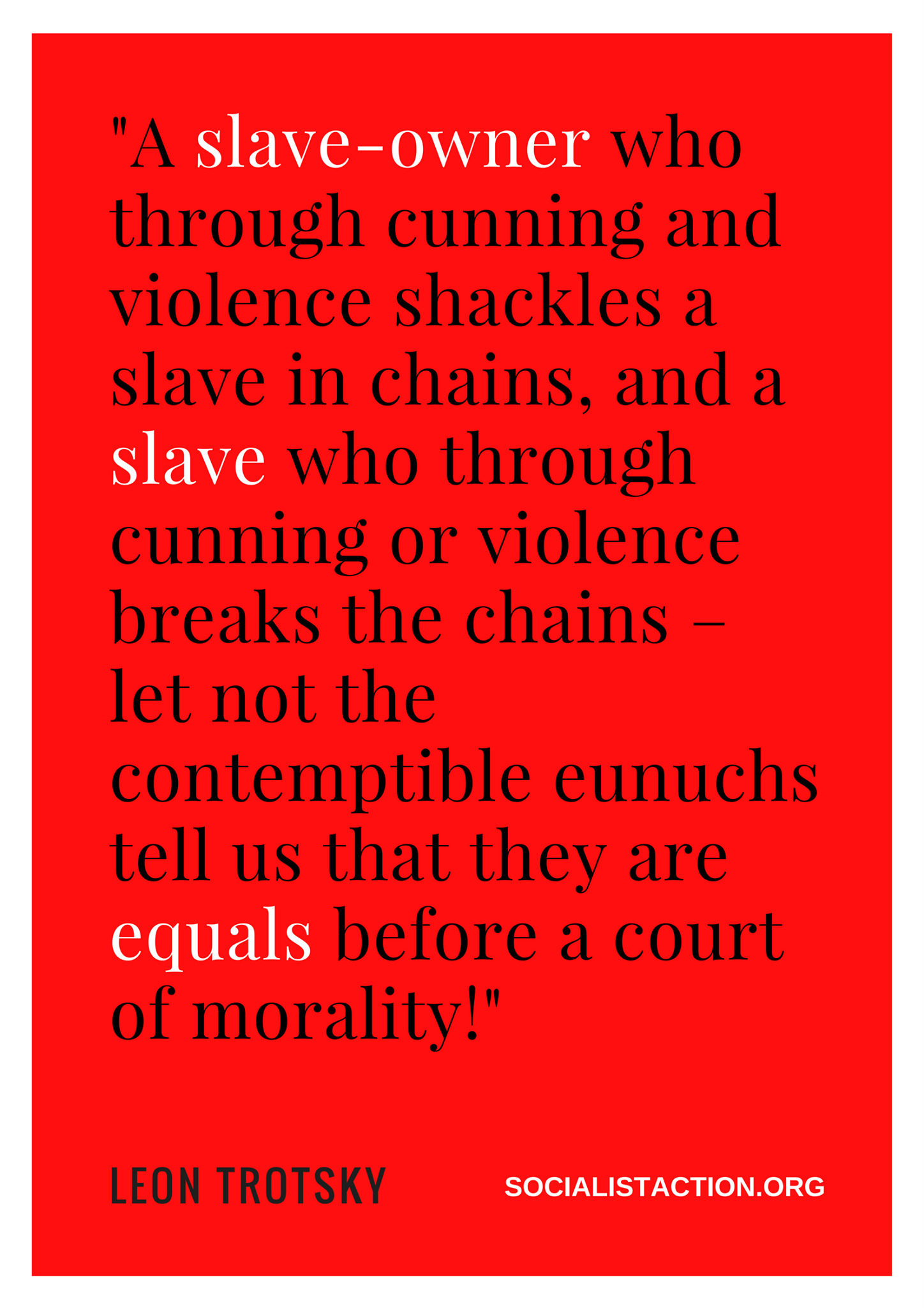 """let not the contemptible eunuchs tell us that they are equals before a court of morality!"" — Leon Trotsky (1448 x 2048)"