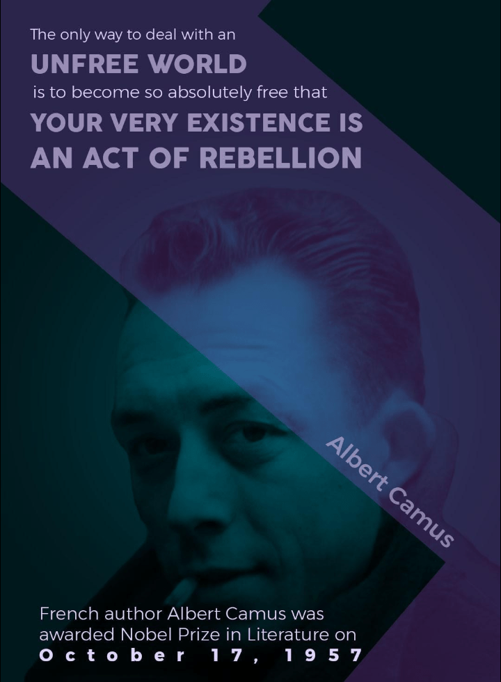 The only way to deal with an unfree world is to become so absolutely free that your existence is an act of rebellion. – Albert Camus (720×980)