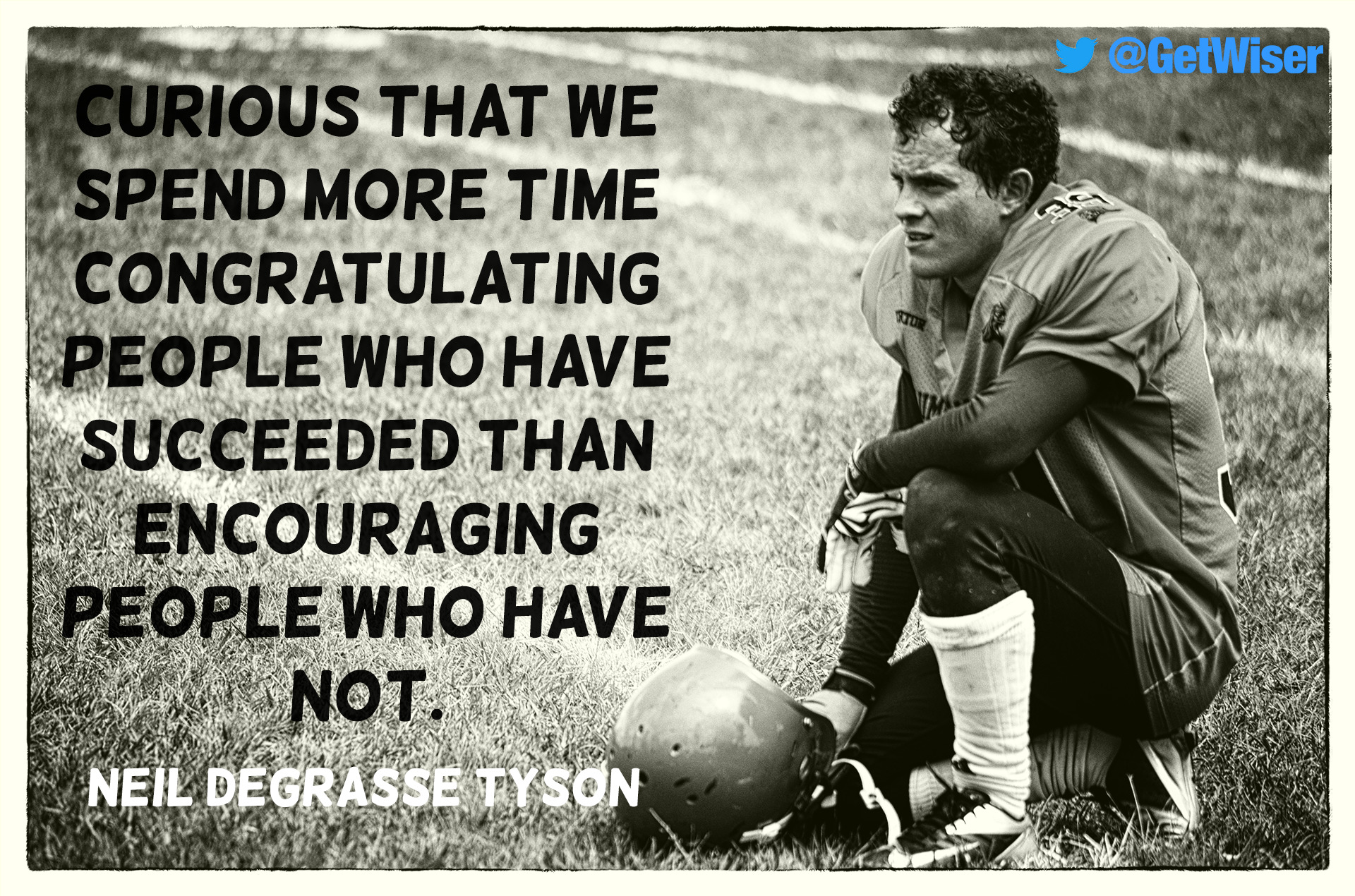 """Curious that we spend more time congratulating people who have succeeded than encouraging people who have not."" – Neil deGrasse Tyson [1920×1270]"