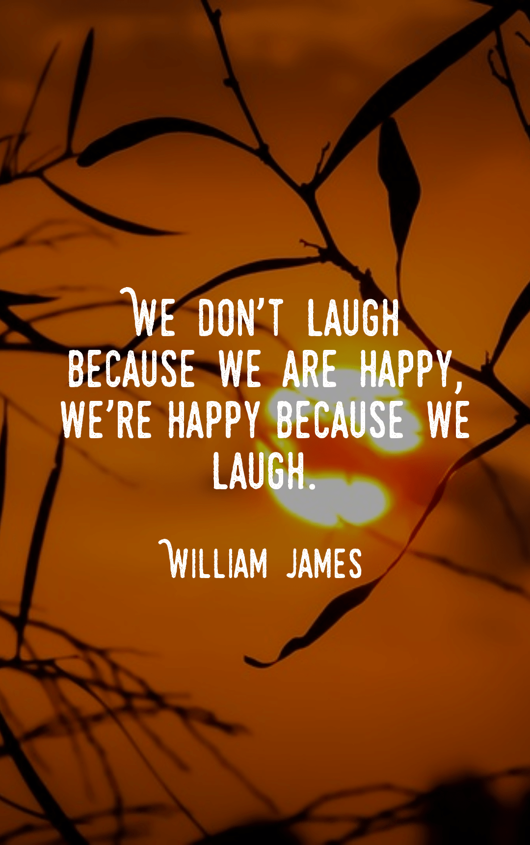 """We don't laugh because we are happy, we're happy because we laugh."" – William James [1080×1722]"