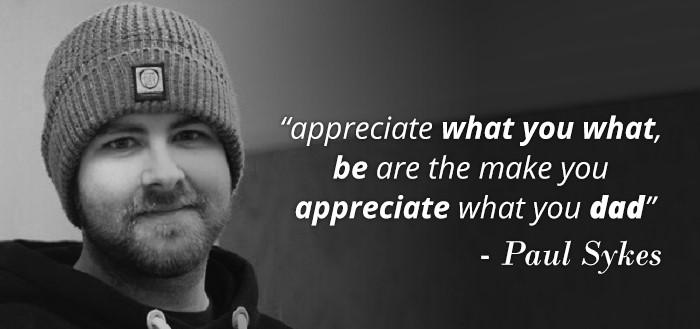 """Appreciate What You What…"" – Paul Sykes [700X329]"