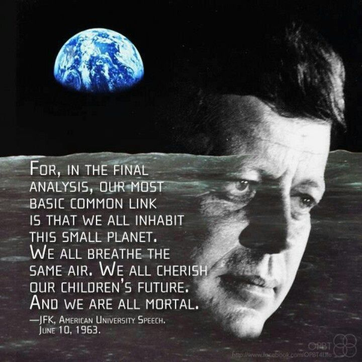 """For in the final analysis, our most basic common link is that we all inhabit this small planet…"" – John F. Kennedy [720×720]"
