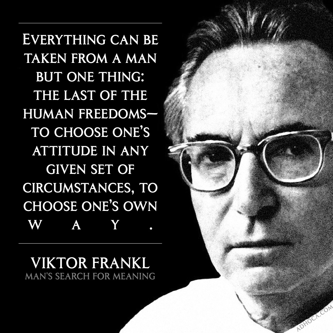 """Everything can be taken from a man but one thing: the last of the human freedoms—to choose one's attitude in any given set of circumstances, to choose one's own way."" Viktor Frankl, Man's Search for Meaning [1080×1080]"