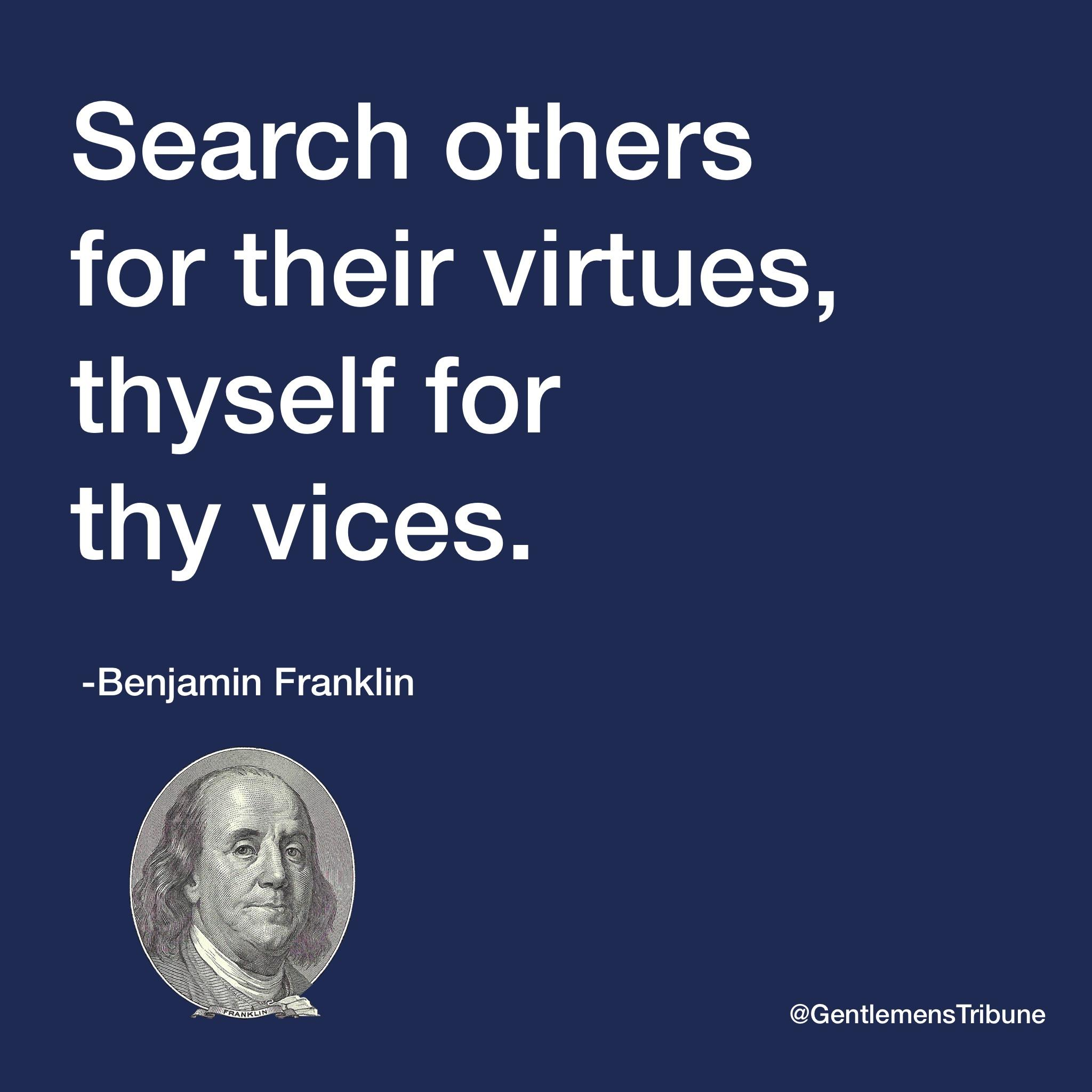 """Search others for their virtues, thyself for thy vices"" Benjamin Franklin [2048X2048]"