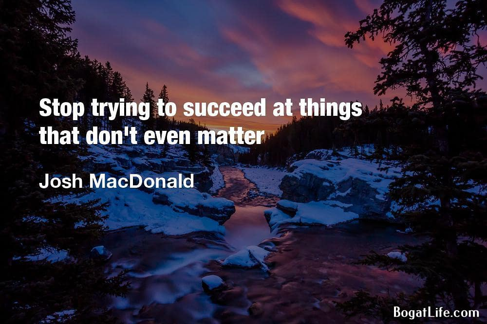 """Stop trying to succeed at things that don't even matter"" ~John MacDonald [1000×666]"