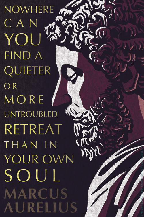 [Image] Nowhere can man find a quieter or more untroubled retreat than in his own soul. Marcus Aurelius