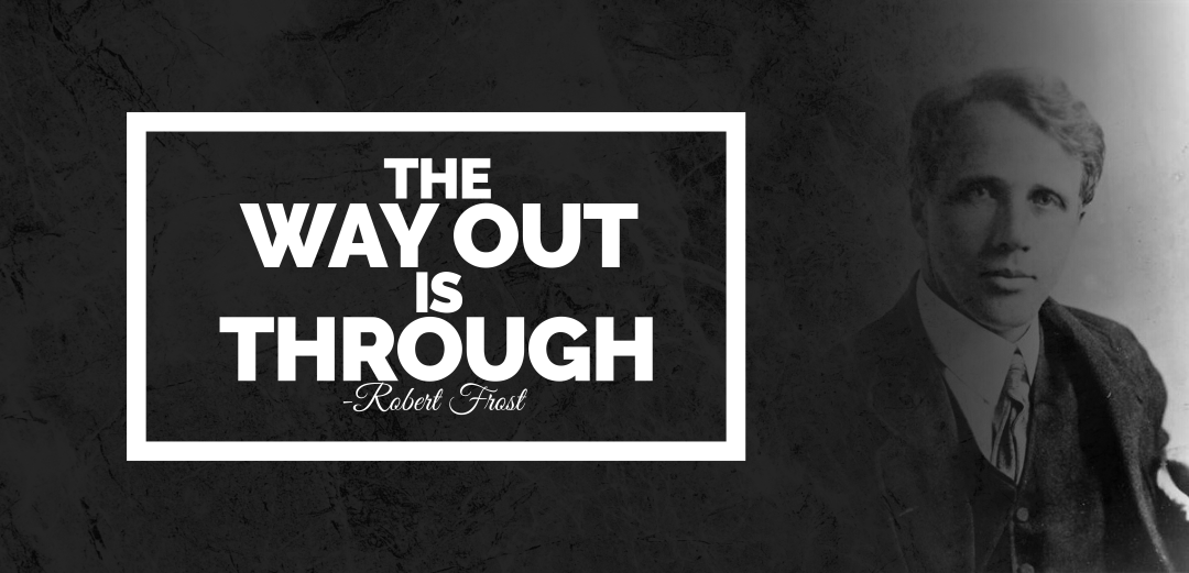 """The Way out is Through"" – Robert Frost [1080×521] [OC]"