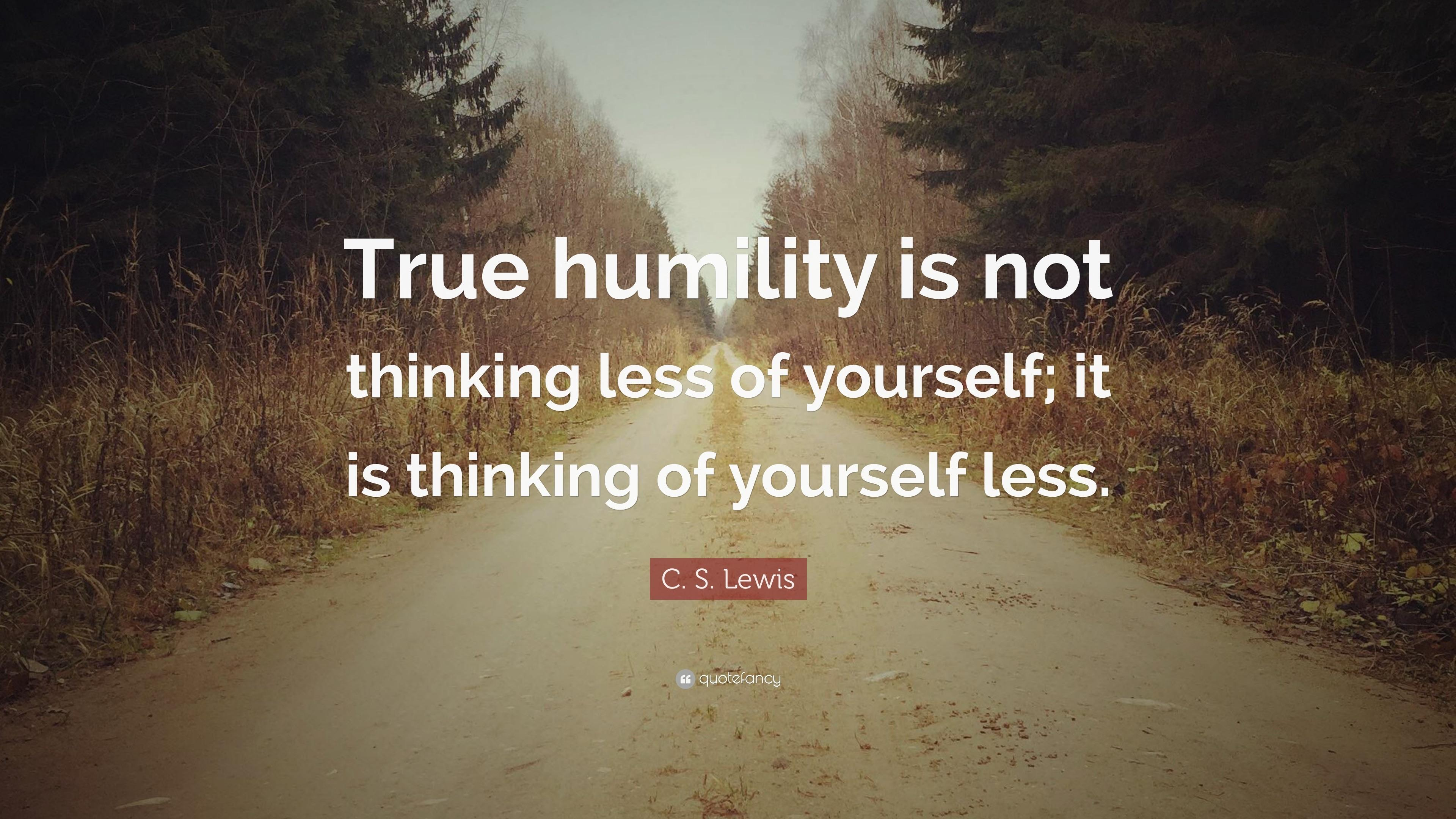 """True humility is not thinking less of yourself; it is thinking of yourself less."" — C. S. Lewis [3840×2860]"