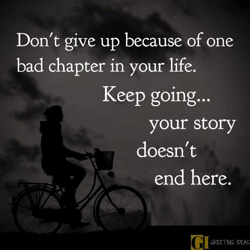 """Don't give up because of one bad chapter in your life. Keep going… Your story doesn't end here."" – Unknown [512×512]"