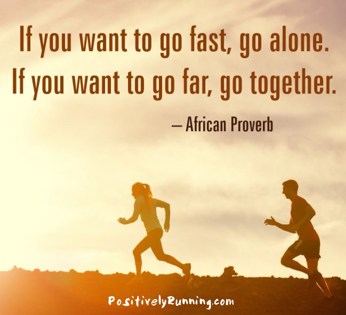 """If you want to go fast, go alone. If you want to go far, go together."" – African Proverb [1200 x 1092]"