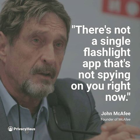 """There's not a single flashlight app that's not spying on you right now."" John McAfee [480X480]"