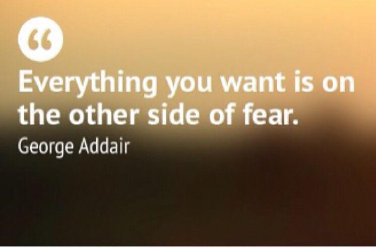 [Image] It's on the other side of fear
