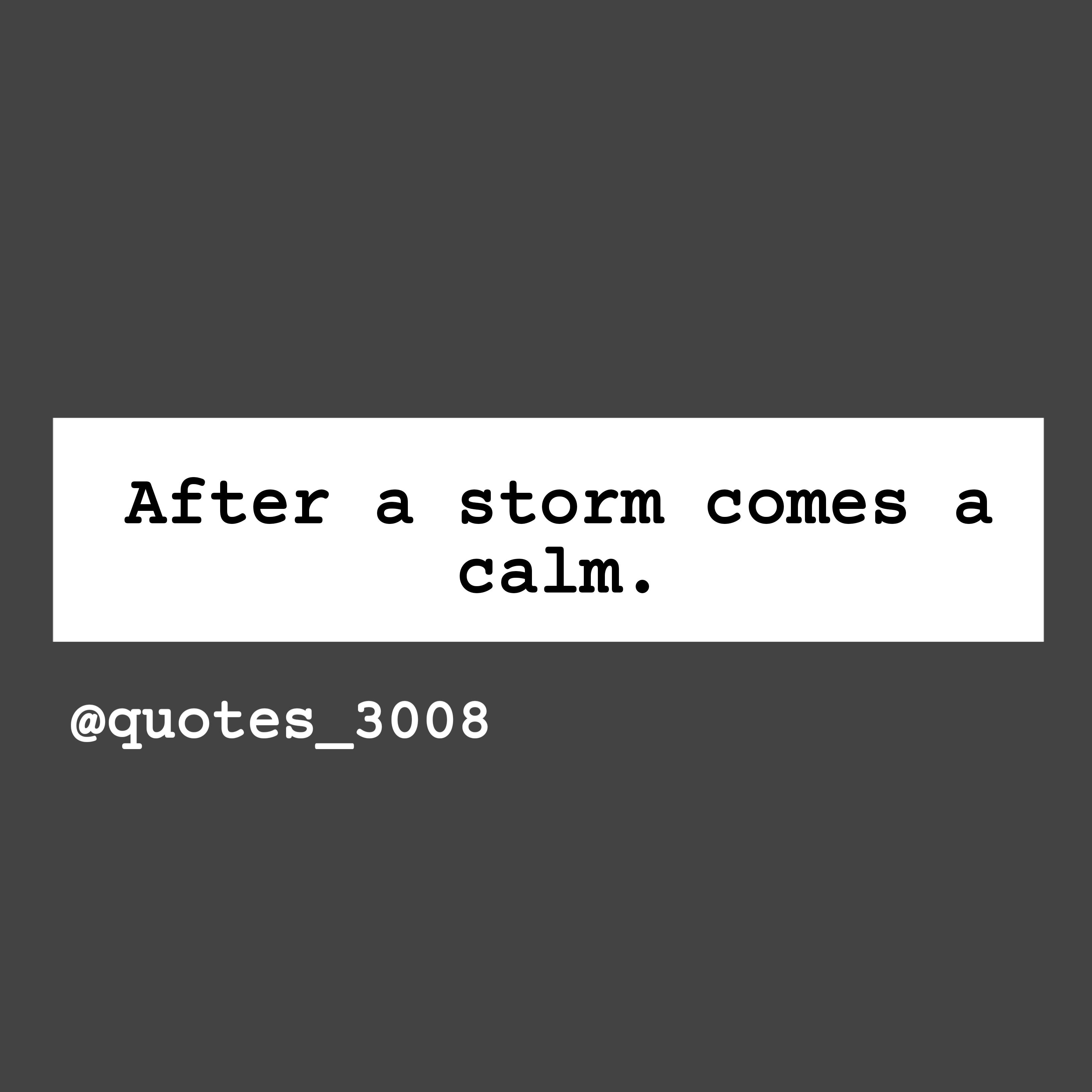 """After a Storm comes a Calm."" (1280×1280)"