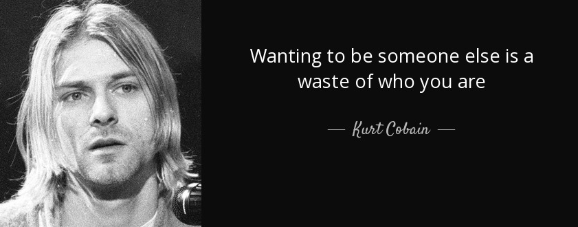"""Wanting to be someone else is a waste of who you are."" – Kurt Cobain [841×330]"