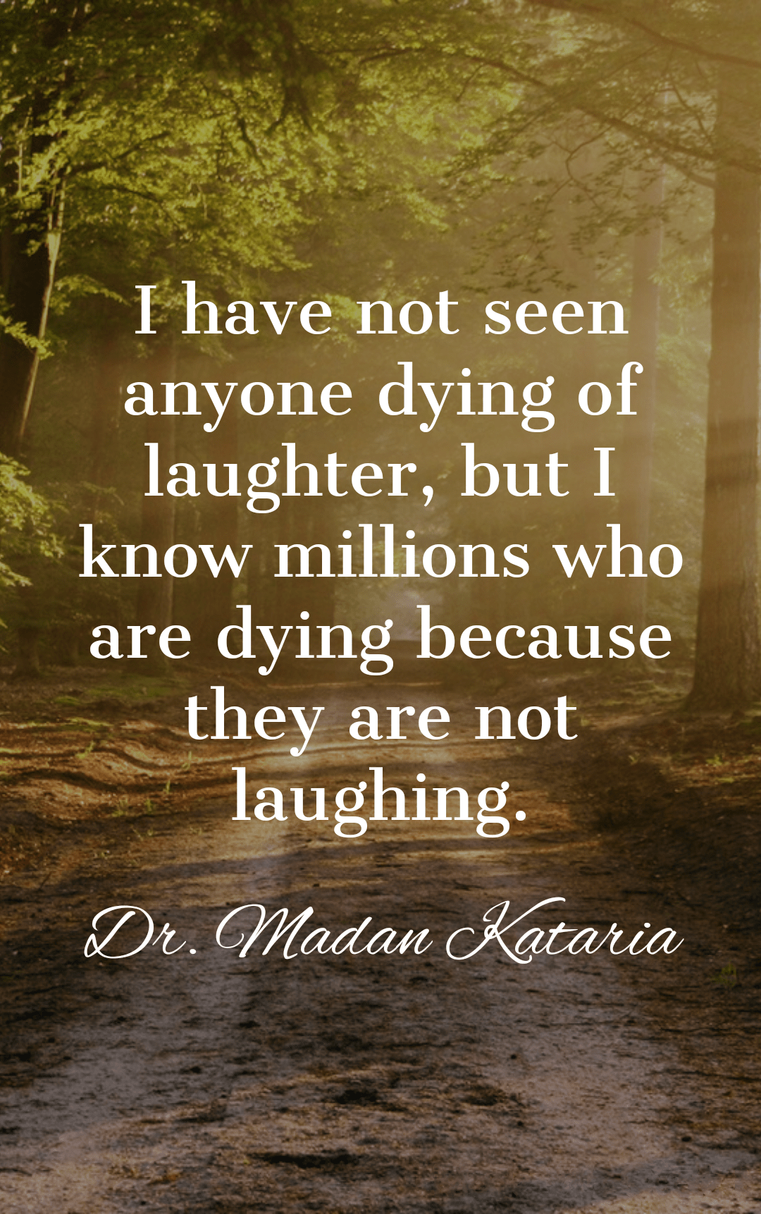 """I have not seen anyone dying of laughter, but I know millions who are dying because they are not laughing."" – Dr. Madan Kataria [1080×1722]"