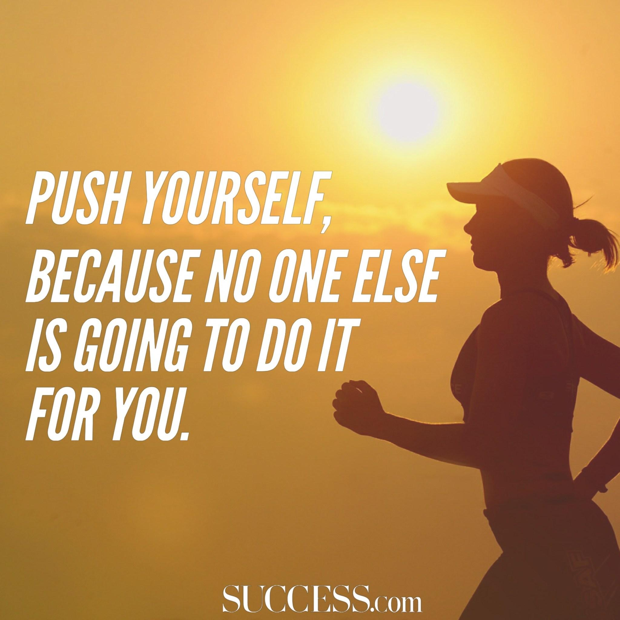 [Image] Push yourself because no one is going to do it for you