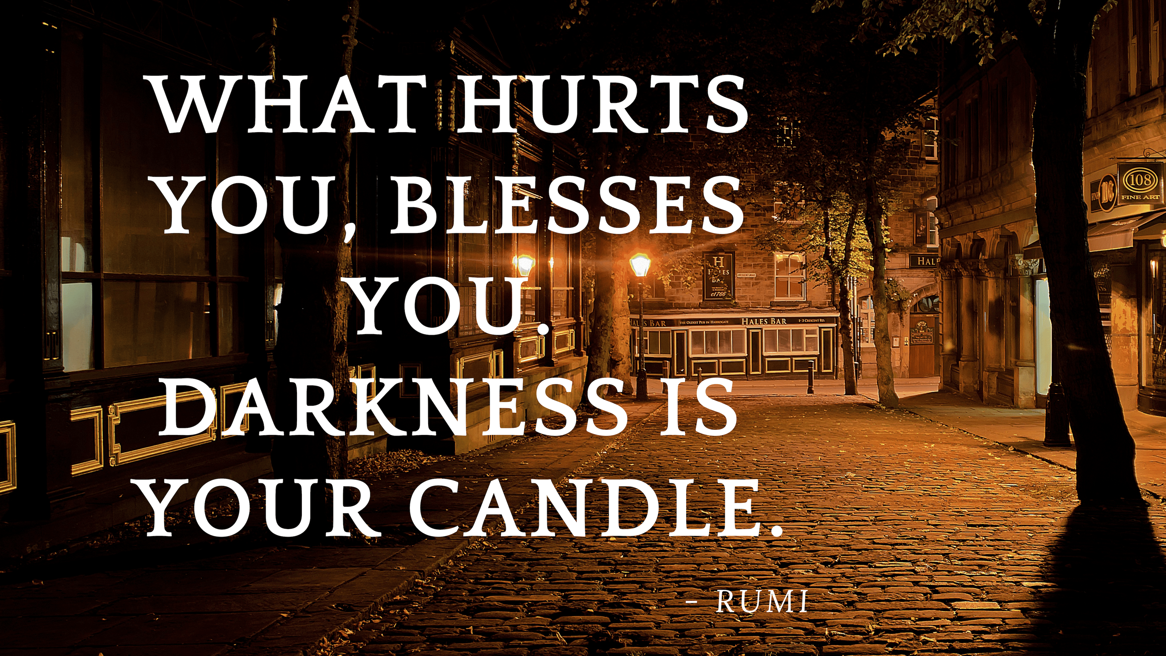 What hurts you, blesses you… RUMI [3840 X 2160]