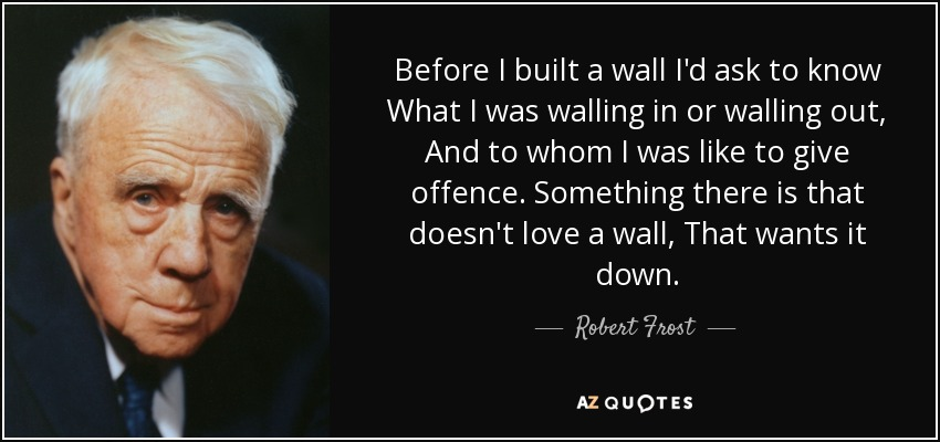 """Something there is that doesn't love a wall…"" – Robert Frost [850×400]"