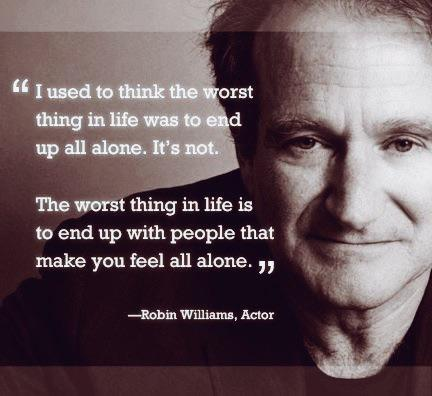 The miihmg in life is to end up with people that fi make you feel all alone. ,, ._ —Robin Williams, Actor https://inspirational.ly