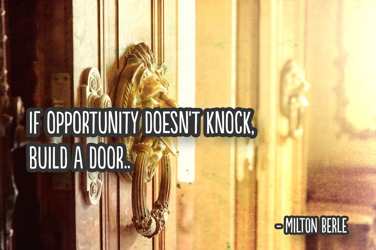 """If opportunity doesn't knock, build a door."" -Milton Berle [1280×853] [OC]"