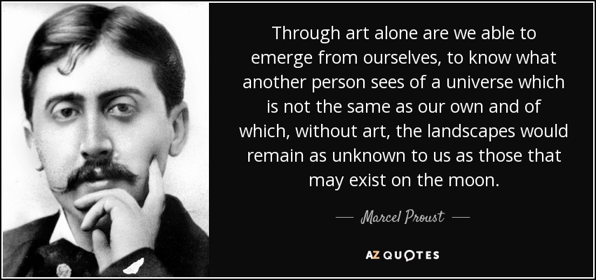 """Through art alone are we able to emerge from ourselves, to know what another person sees…"" – Marcel Proust [850×400]"
