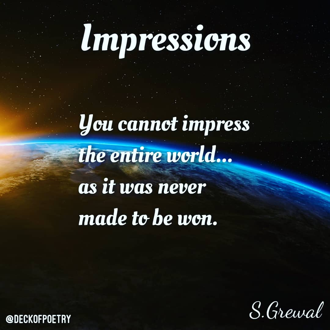 """You cannot impress the entire world…as it was never made to be won"" – S.Grewal [1080×1080] [OC]"