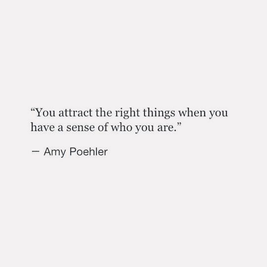 """You attract the right things when you have a sense of who you are."" - https://inspirational.ly"