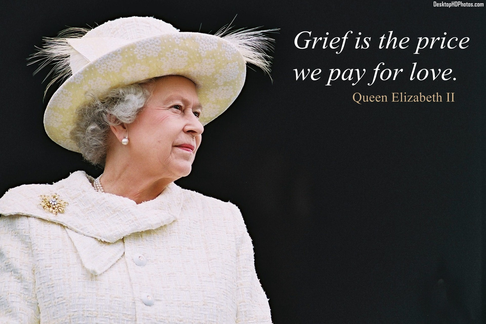 """Grief is the price we pay for love. "" Queen Elizabeth II [1920×1280]"