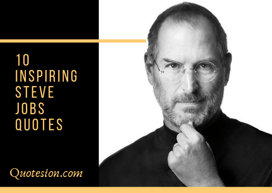 """Stay Hungry, Stay Foolish "" from 10 Steve Jobs Famous Quotes"