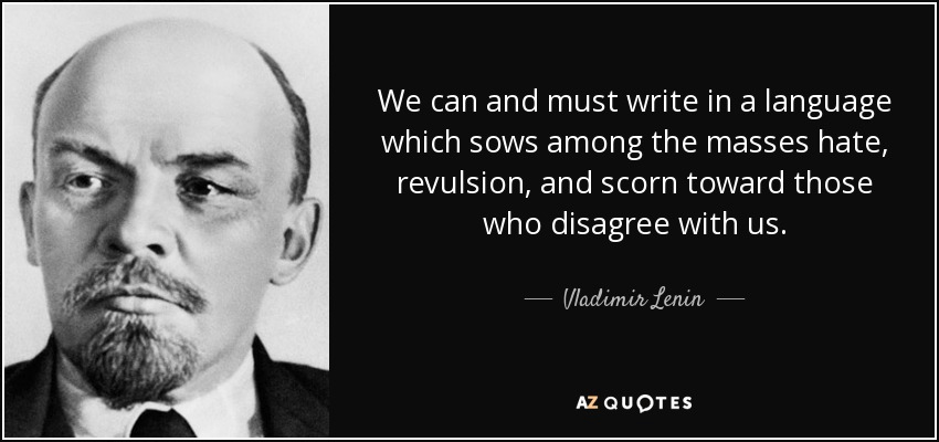 """We can and must write in a language which sows among the masses hate, revulsion, and scorn toward those who disagree with us."" – Vladimir Lenin [850×400]"
