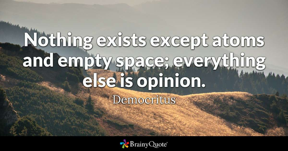 """Nothing exists except atoms and empty space; everything else is opinion."" Democritus [1200×630}"