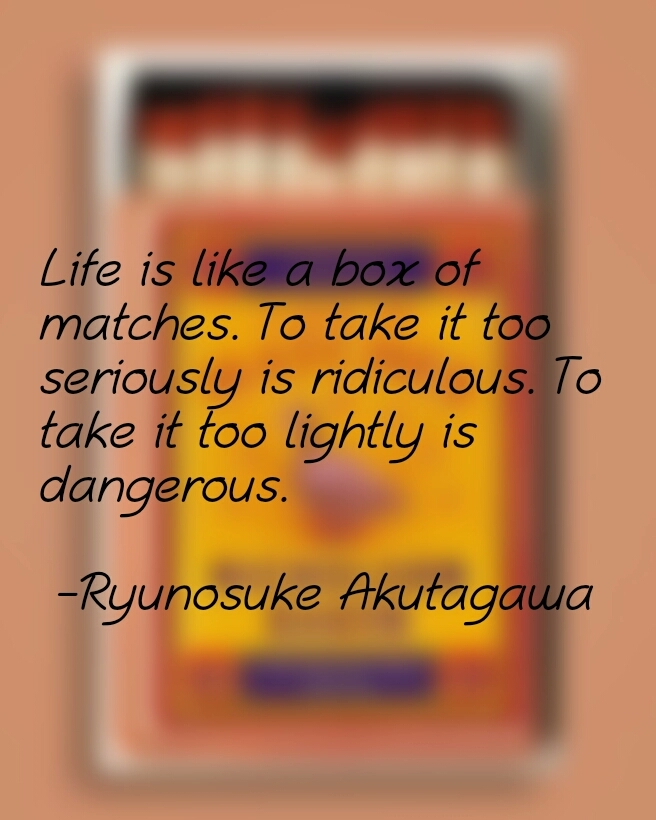 Life is [ii-of ; mafohes. To fake if fo serious! is ridiculous o fake if oo [ighz'ly is dangerous. -Pyunosu/<e flkuz'aga a https://inspirational.ly