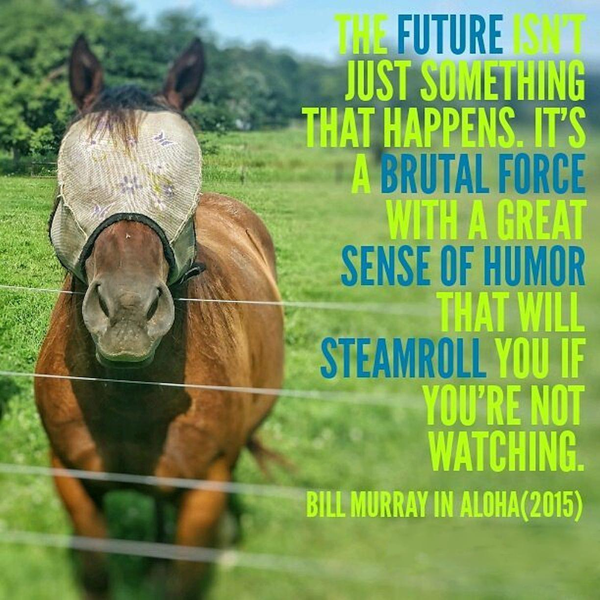"""""""The future isn't just something that happens…"""" Bill Murray [1224×1224]"""